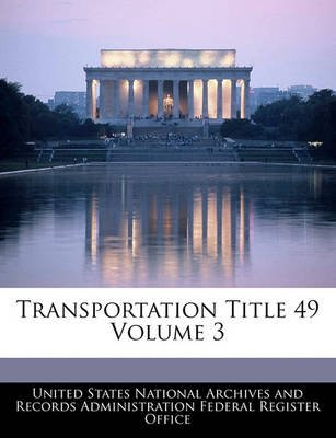 Transportation Title 49 Volume 3 (Paperback): United States National Archives and Reco