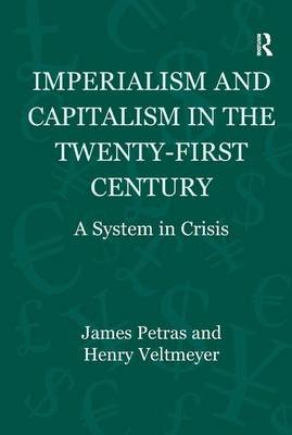 Imperialism and Capitalism in the Twenty-First Century - A System in Crisis (Hardcover, New Ed): James F Petras, Henry...