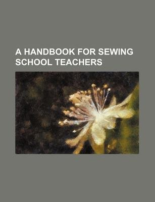 A Handbook for Sewing School Teachers (Paperback): Books Group