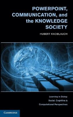 PowerPoint, Communication, and the Knowledge Society (Hardcover, New): Hubert Knoblauch