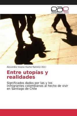 Entre Utopias y Realidades (Spanish, Paperback): Viuche Ramirez Alexandra Viviana