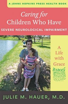 Caring for Children Who Have Severe Neurological Impairment - A Life with Grace (Electronic book text): Julie M. Hauer