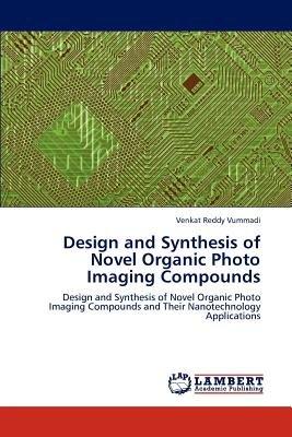 Design and Synthesis of Novel Organic Photo Imaging Compounds (Paperback): Venkat Reddy Vummadi