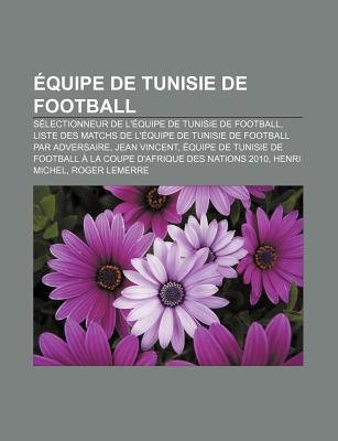 Equipe de Tunisie de Football - Selectionneur de L'Equipe de Tunisie de Football (French, Paperback): Source Wikipedia