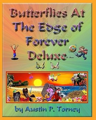Butterflies at the Edge of Forever Deluxe - Discovering and Protecting the Theory of Everything (Toe) (Paperback): Austin P....