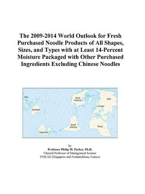 The 2009-2014 World Outlook for Fresh Purchased Noodle Products of All Shapes, Sizes, and Types with at Least 14-Percent...