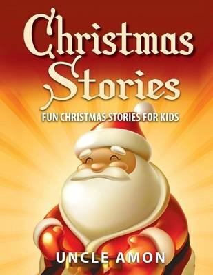 Christmas Stories - Fun Christmas Stories for Kids (Paperback): Uncle Amon