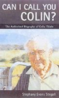 Can I Call You Colin? - The Authorised Biography of Colin Thiele (Paperback): Stephany Evans Steggall