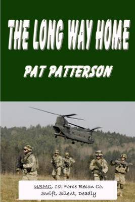 The Long Way Home: USMC, 1st Force Recon Co.: Swift, Silent Deadly (Electronic book text): Pat Patterson