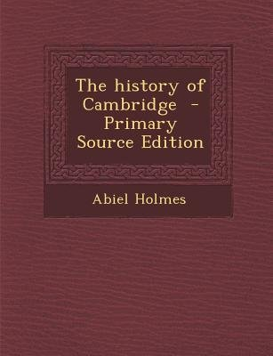 The History of Cambridge (Paperback, Primary Source): Abiel Holmes