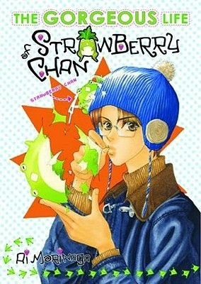 Gorgeous Life of Strawberry Chan, v. 1 (Paperback): Ai Morinaga