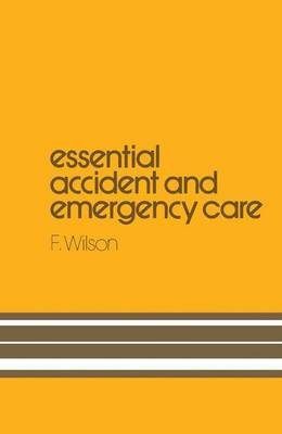 Essential Accident and Emergency Care (Paperback): H. Wilson