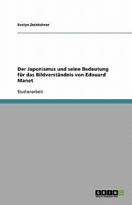 Der Japonismus Und Seine Bedeutung Fur Das Bildverstandnis Von Edouard Manet (German, Paperback): Evelyn Zschachner