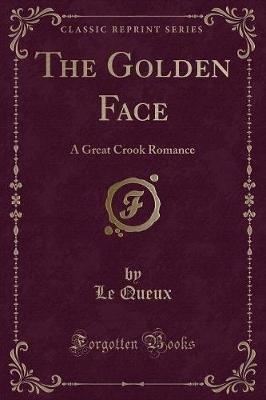 The Golden Face - A Great Crook Romance (Classic Reprint) (Paperback): Lequeux