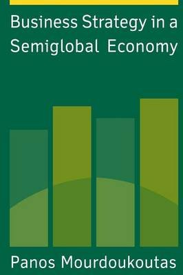 Business Strategy in a Semiglobal Economy (Paperback): Panos Mourdoukoutas