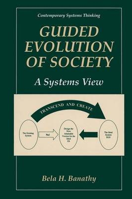Guided Evolution of Society (Paperback, 1st ed. Softcover of orig. ed. 2000): Bela H. Banathy