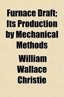 Furnace Draft; Its Production by Mechanical Methods (Paperback): William Wallace Christie