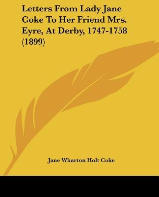 Letters from Lady Jane Coke to Her Friend Mrs. Eyre, at Derby, 1747-1758 (1899) (Paperback): Jane Wharton Holt Coke