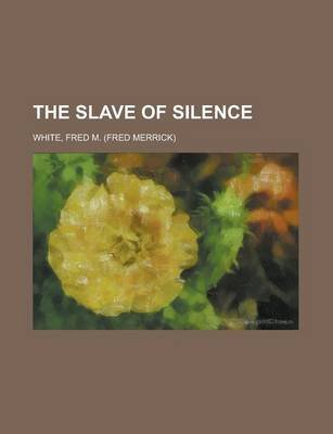 The Slave of Silence (Paperback): Fred M White