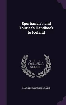 Sportsman's and Tourist's Handbook to Iceland (Hardcover): Forenede Dampskibs-Selskab