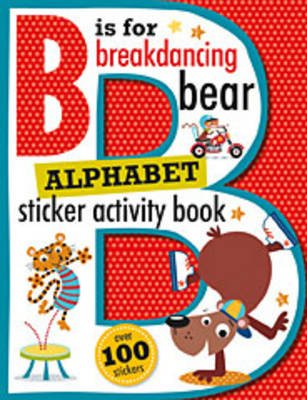 B Is for Breakdancing Bear Alphabet Sticker Activity Book (Paperback): Thomas Nelson