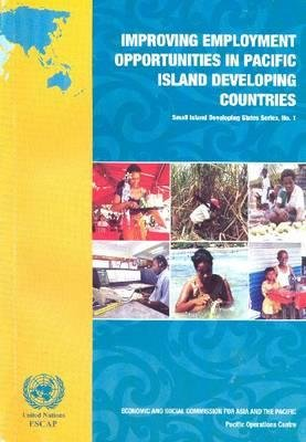 Improving Employment Opportunities in Pacific Island Developing (Paperback, Illustrated Ed): United Nations Economic and Social...