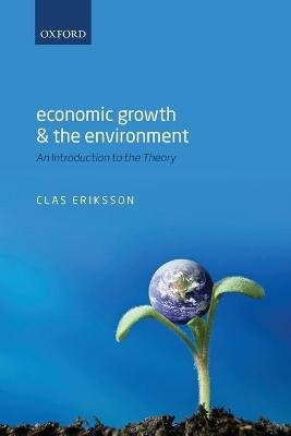 Economic Growth and the Environment - An Introduction to the Theory (Paperback): Clas Eriksson