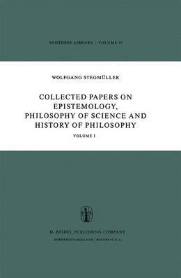 Collected Papers on Epistemology, Philosophy of Science and History of Philosophy - Volume I (Hardcover, 1977 ed.): Wolfgang...
