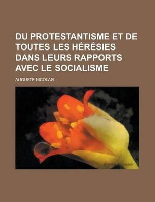 Du Protestantisme Et de Toutes Les Heresies Dans Leurs Rapports Avec Le Socialisme (English, French, Paperback): Auguste Nicolas