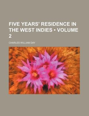 Five Years' Residence in the West Indies (Volume 2) (Paperback): Charles William Day