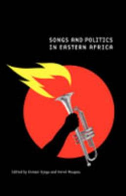 Songs and Politics in Eastern Africa (Paperback): Kimani Njogu, Herve Maupeu