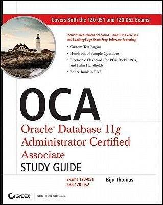 Oca: Oracle Database 11g Administrator Certified Associate Study Guide - Exams1z0-051 and 1z0-052 (Electronic book text, 1st...