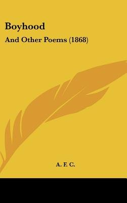 Boyhood - And Other Poems (1868) (Hardcover): F C A F C, Afc