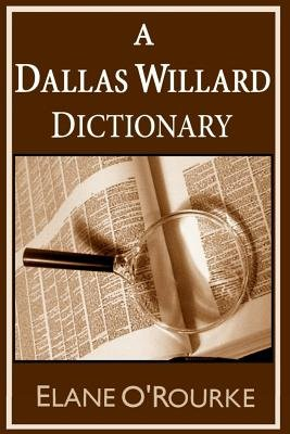 A Dallas Willard Dictionary (Paperback): Elane O'Rourke