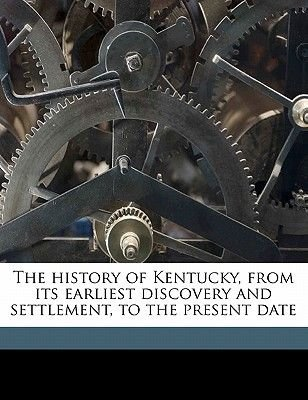 The History of Kentucky, from Its Earliest Discovery and Settlement, to the Present Date (Paperback): Z. F. 1827 Smith