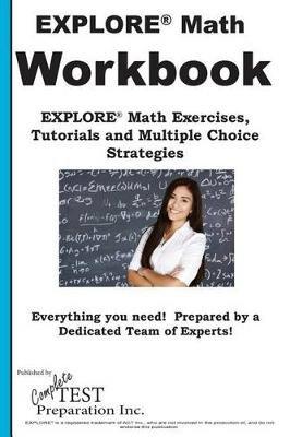 Explore Math Workbook - Explore(r) Math Exercises, Tutorials and Multiple Choice Strategies (Paperback): Complete Test...