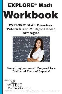 Explore Math Workbook - Explore(r) Math Exercises, Tutorials and Multiple Choice Strategies (Paperback): Complete Test...