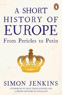 A Short History of Europe - From Pericles to Putin (Paperback): Simon Jenkins