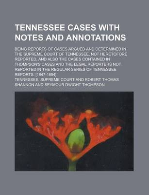 Tennessee Cases with Notes and Annotations; Being Reports of Cases Argued and Determined in the Supreme Court of Tennessee, Not...
