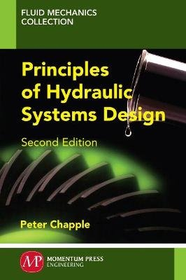Principles of Hydraulic Systems Design, Second Edition (Paperback): Peter Chapple