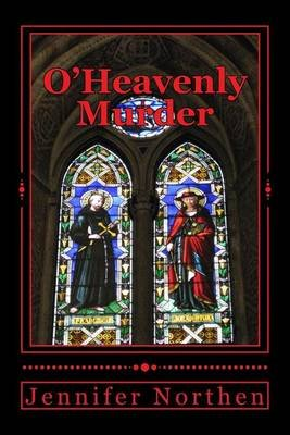 O'Heavenly Murder (Paperback): Jennifer Northen