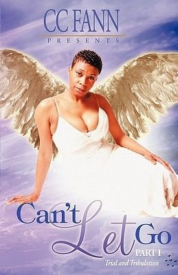 Can't Let Go Part One the Trial and Tribulation (Paperback): CC Fann