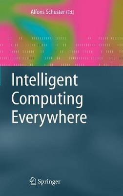 Intelligent Computing Everywhere (Electronic book text): Alfons J Schuster