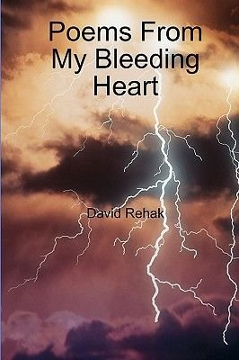 Poems from My Bleeding Heart (Paperback): David Rehak