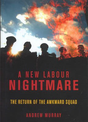 A New Labour Nightmare - The Return of the Awkward Squad (Hardcover, 1st ed): Andrew Murray