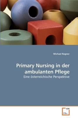 Primary Nursing in Der Ambulanten Pflege (German, Paperback): Michael Rogner