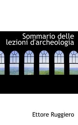 Sommario Delle Lezioni D'Archeologia (English, Italian, Paperback): Ettore Ruggiero