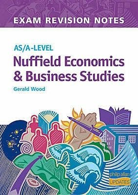 As/A - Level Exam Revision Notes Nuffield Economics,Business Studies (Paperback): Gerald Wood