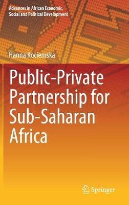 Public-Private Partnership for Sub-Saharan Africa (Hardcover, 1st ed. 2019): Hanna Kociemska
