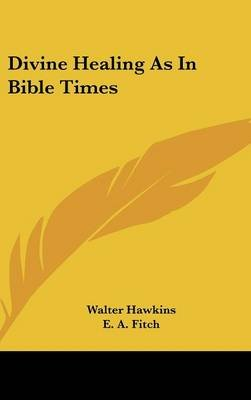Divine Healing as in Bible Times (Hardcover): Walter Hawkins